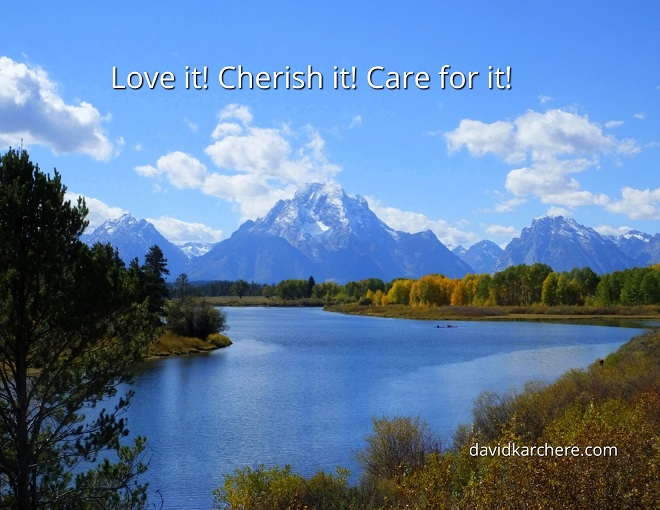 Love it! Cherish it! Care for it!