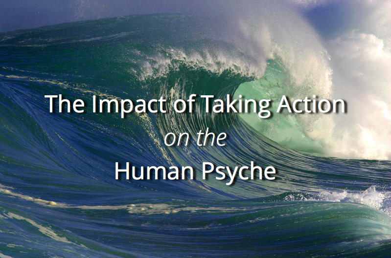 The Impact of Taking Action on the Human Psyche