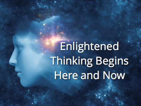 Enlightened Thinking Begins Here and Now