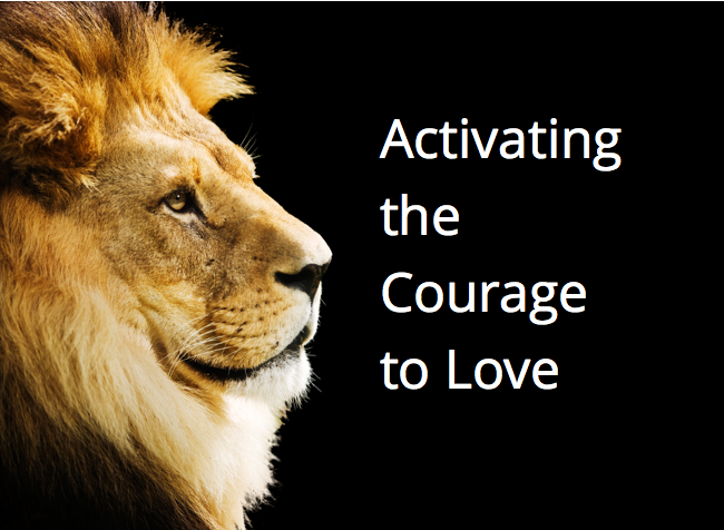Activating the Courage to Love