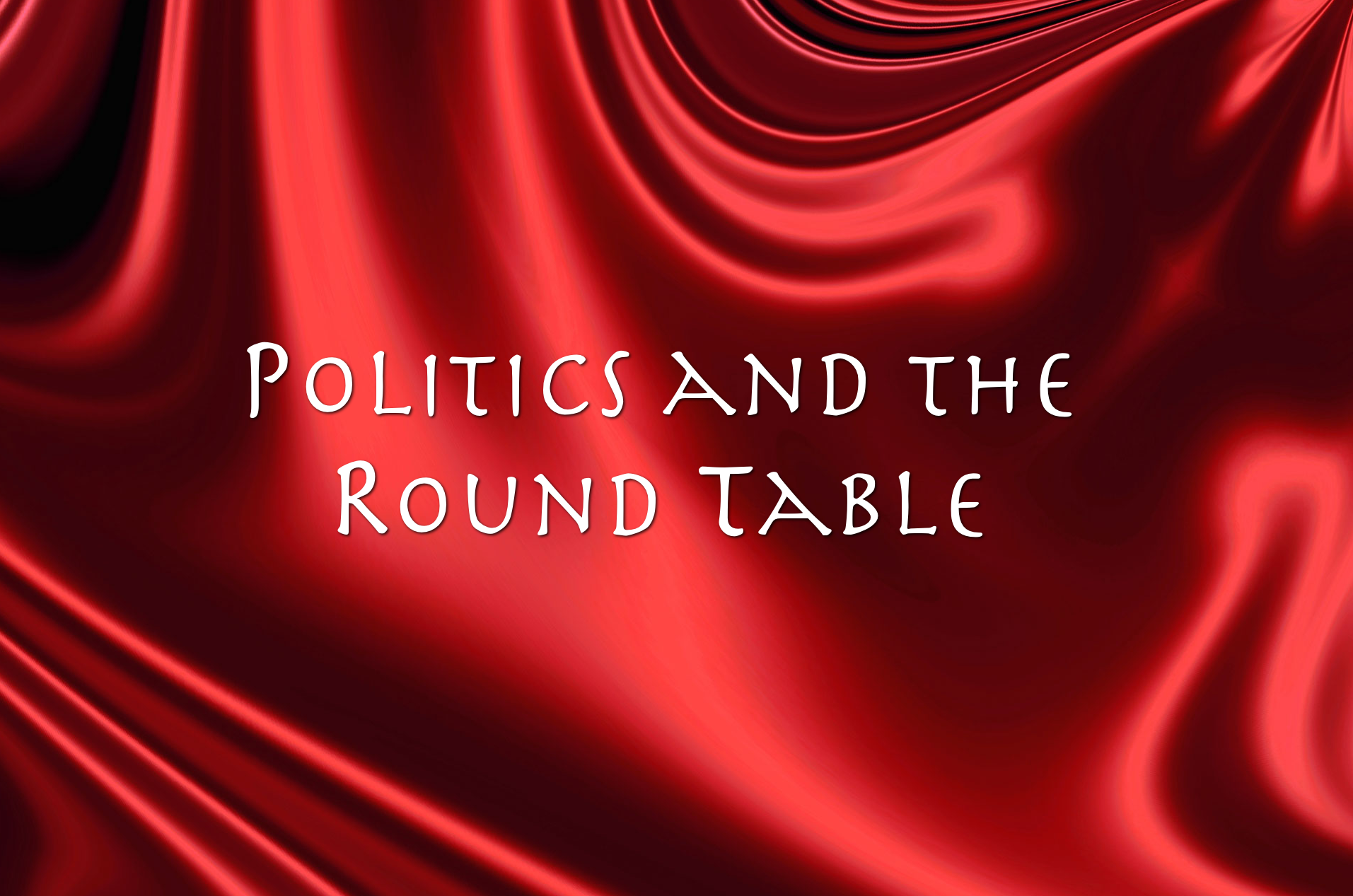 Politics and the Round Table