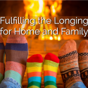 Fulfilling the Longing for Home and Family