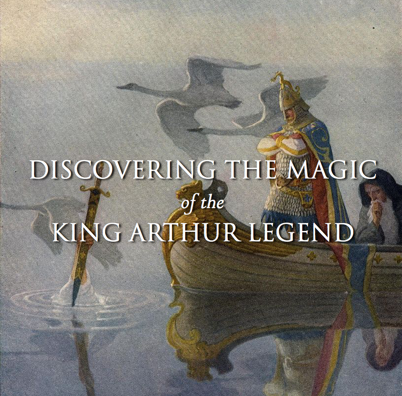Discovering the Magic of the King Arthur Legend